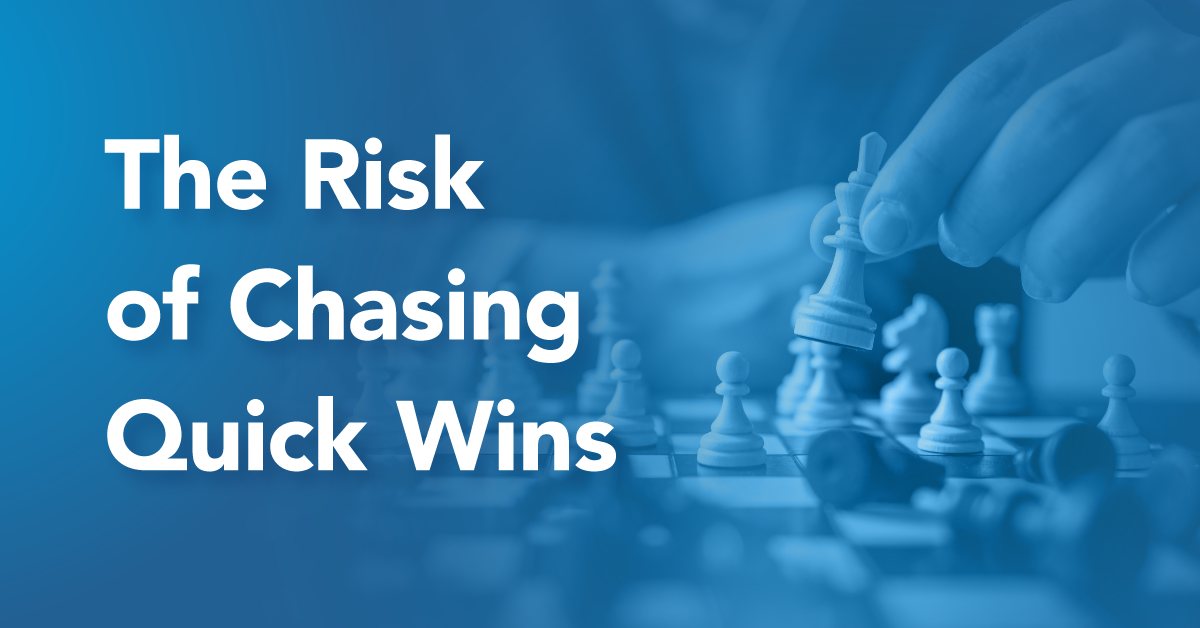 The Risk of Chasing Quick Wins