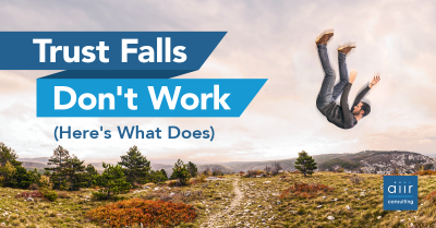 Trust Falls Don't Work — Here's What Does