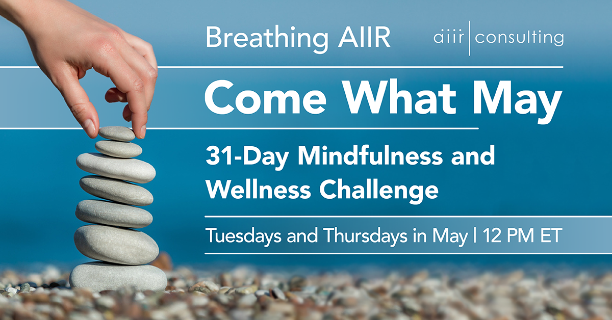 "Breathing AIIR ""Come What May"" Mindfulness Challenge"
