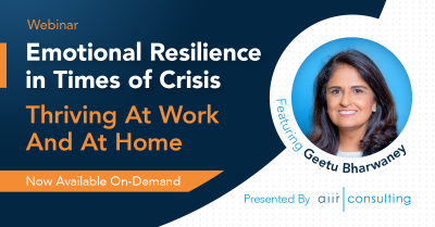 [On Demand Webinar] Emotional Resilience in Times of Crisis: Thriving At Work And At Home