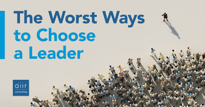 The Worst Ways to Choose a Leader