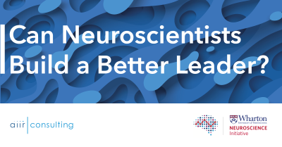 Can Neuroscientists Build a Better Leader? In New Book, the Founder of AIIR's Partner, the Wharton Neuroscience Initiative, Shows How